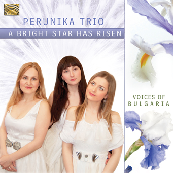 A Bright Star has Risen - Voices of Bulgaria - Perunika Trio