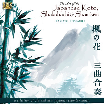 The Art of the Japanese Koto, Shakuhachi & Shamisen - A Selection of Old and New Japanese Chamber Music - Yamato Ensemble