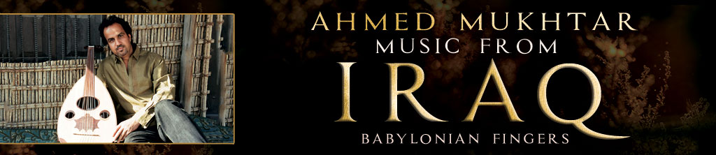 Music from Iraq - Ahmed Mukhtar - Babylonian Fingers banner