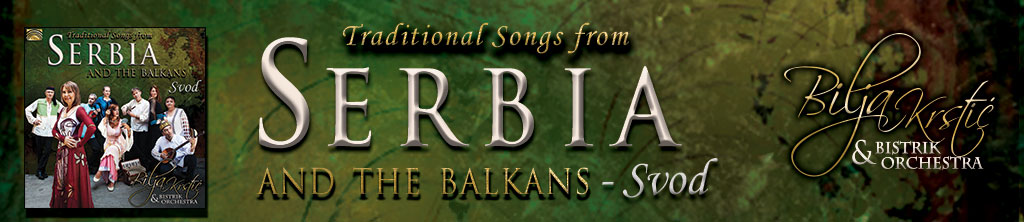 Traditional Songs from Serbia and the Balkans - Svod - Bilja Krstic & Bistrik Orchestra banner
