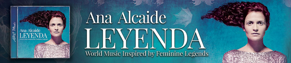 Leyenda - World Music Inspired by Feminine Legends - Ana Alcaide banner